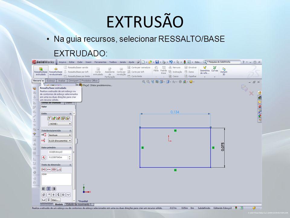 EXTRUSÃO Na guia recursos, selecionar RESSALTO/BASE EXTRUDADO: