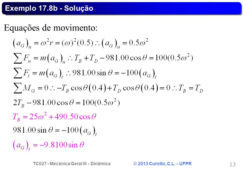 TC027 - Mecânica Geral III - Dinâmica © 2013 Curotto, C.L. - UFPR 13 Exemplo 17.8b - Solução Equações de movimento: