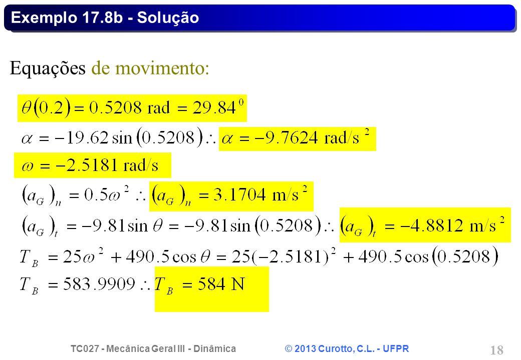 TC027 - Mecânica Geral III - Dinâmica © 2013 Curotto, C.L. - UFPR 18 Exemplo 17.8b - Solução Equações de movimento: