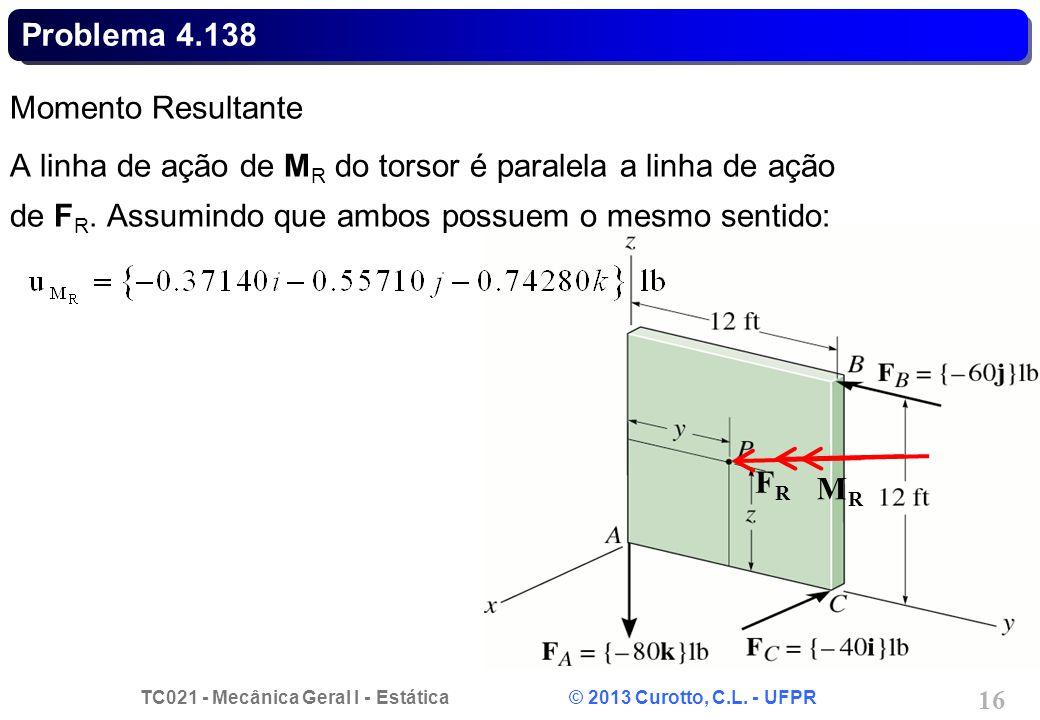 TC021 - Mecânica Geral I - Estática © 2013 Curotto, C.L. - UFPR 17 x y z Problema 4.138