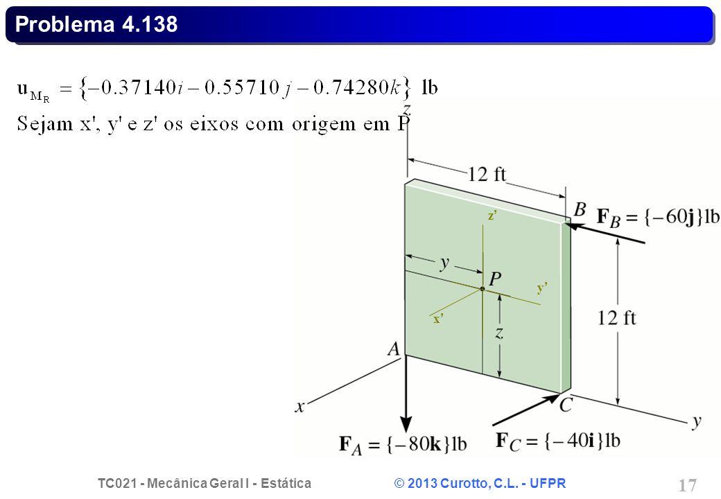 TC021 - Mecânica Geral I - Estática © 2013 Curotto, C.L. - UFPR 18 x y z Problema 4.138 FRFR MRMR