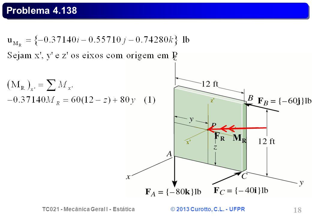 TC021 - Mecânica Geral I - Estática © 2013 Curotto, C.L. - UFPR 19 x y z Problema 4.138 FRFR MRMR