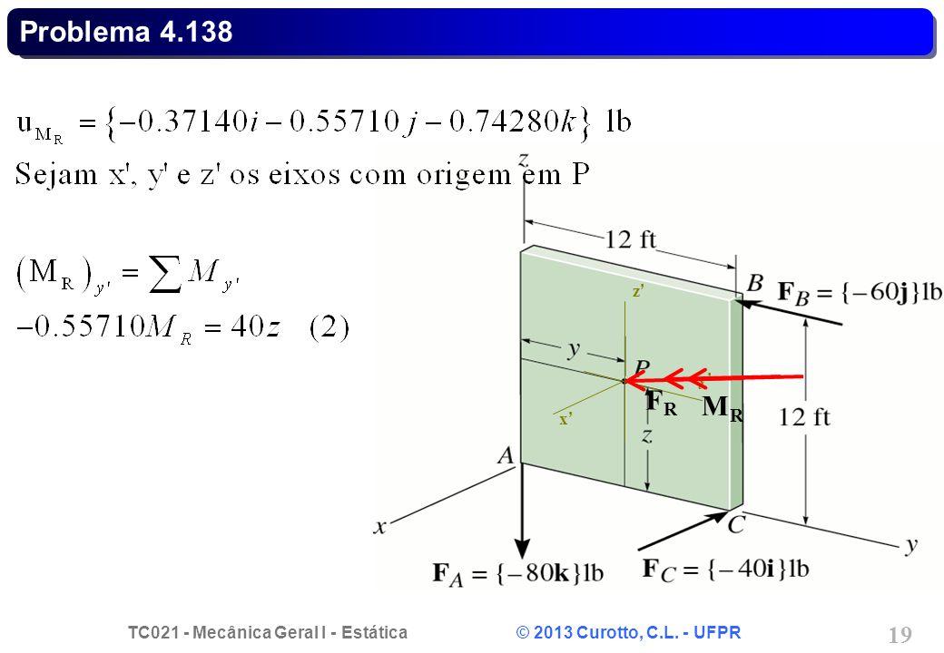 TC021 - Mecânica Geral I - Estática © 2013 Curotto, C.L. - UFPR 20 x y z Problema 4.138 FRFR MRMR