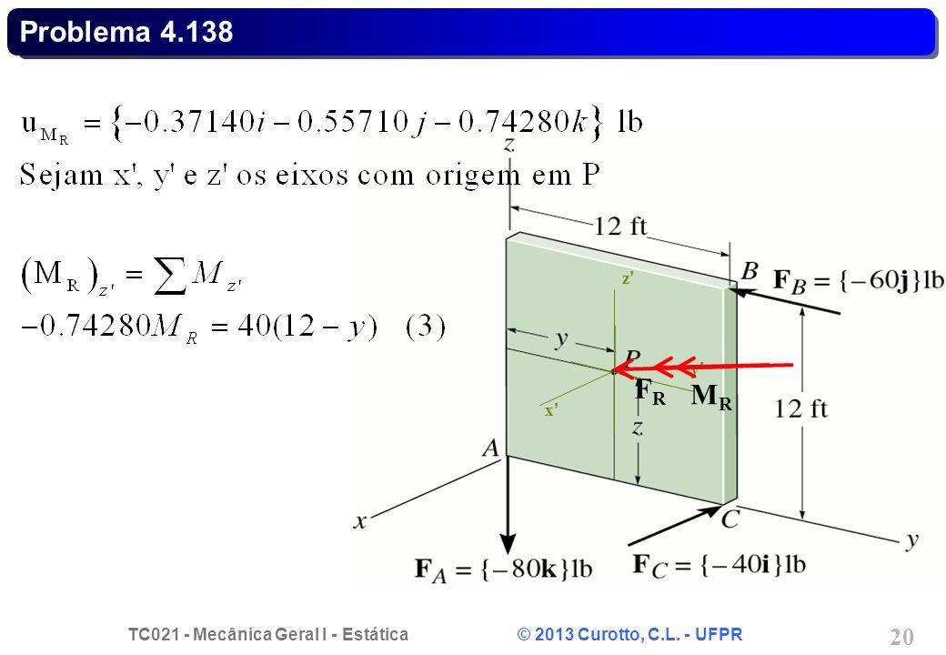 TC021 - Mecânica Geral I - Estática © 2013 Curotto, C.L. - UFPR 21 Problema 4.138