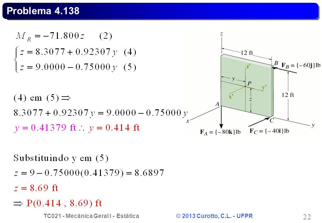 TC021 - Mecânica Geral I - Estática © 2013 Curotto, C.L. - UFPR 23 x y z Problema 4.138 FRFR MRMR