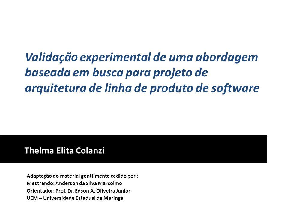 Validação experimental de uma abordagem baseada em busca para projeto de arquitetura de linha de produto de software Thelma Elita Colanzi Adaptação do