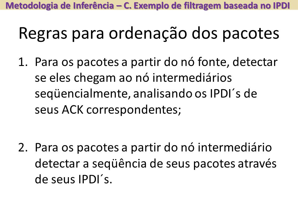 Regras para ordenação dos pacotes Metodologia de Inferência – C. Exemplo de filtragem baseada no IPDI 1.Para os pacotes a partir do nó fonte, detectar
