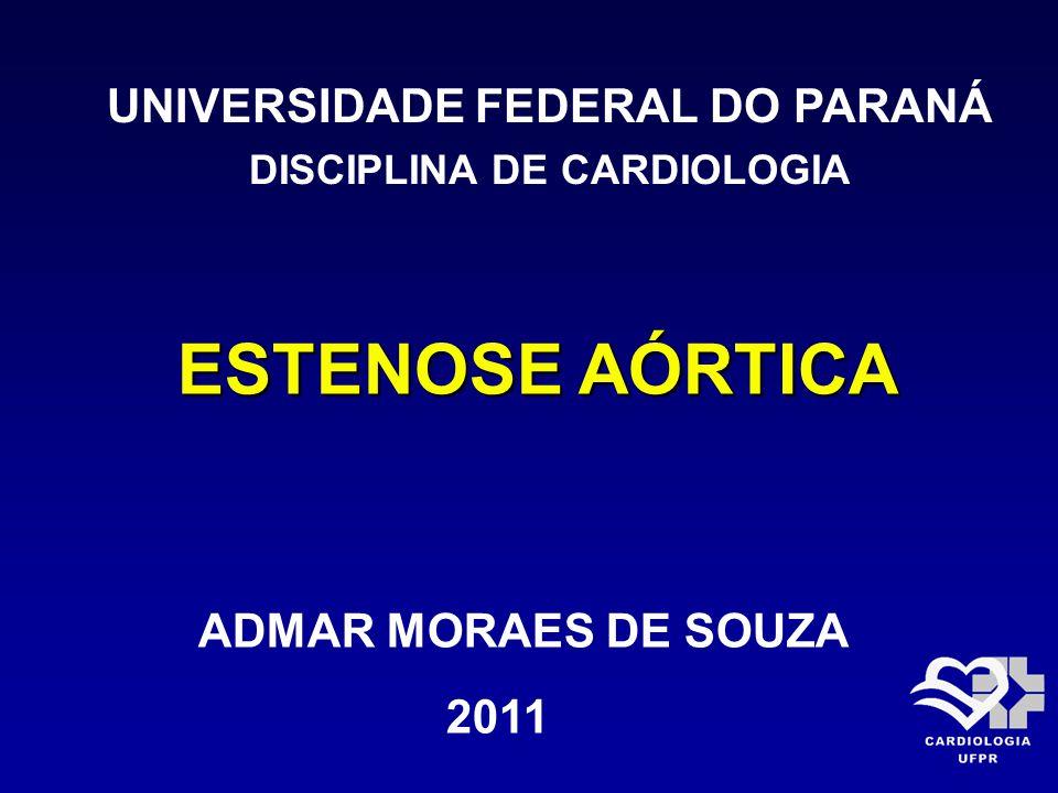 ESTENOSE AÓRTICA UNIVERSIDADE FEDERAL DO PARANÁ DISCIPLINA DE CARDIOLOGIA ADMAR MORAES DE SOUZA 2011