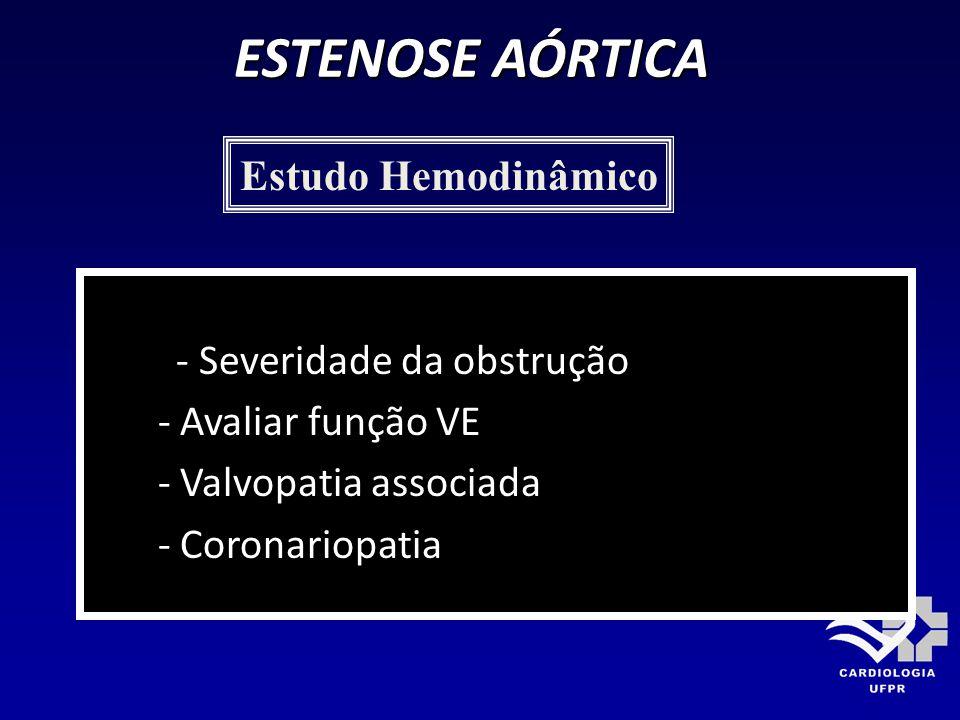 ESTENOSE AÓRTICA - Severidade da obstrução - Avaliar função VE - Valvopatia associada - Coronariopatia Estudo Hemodinâmico