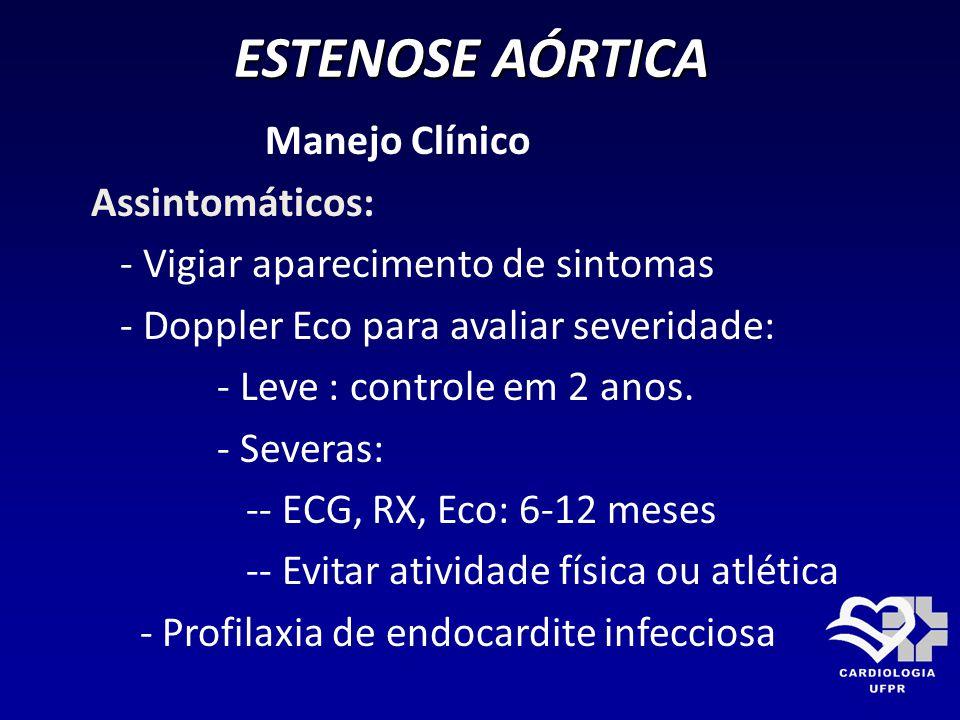 Manejo Clínico Assintomáticos: - Vigiar aparecimento de sintomas - Doppler Eco para avaliar severidade: - Leve : controle em 2 anos. - Severas: -- ECG
