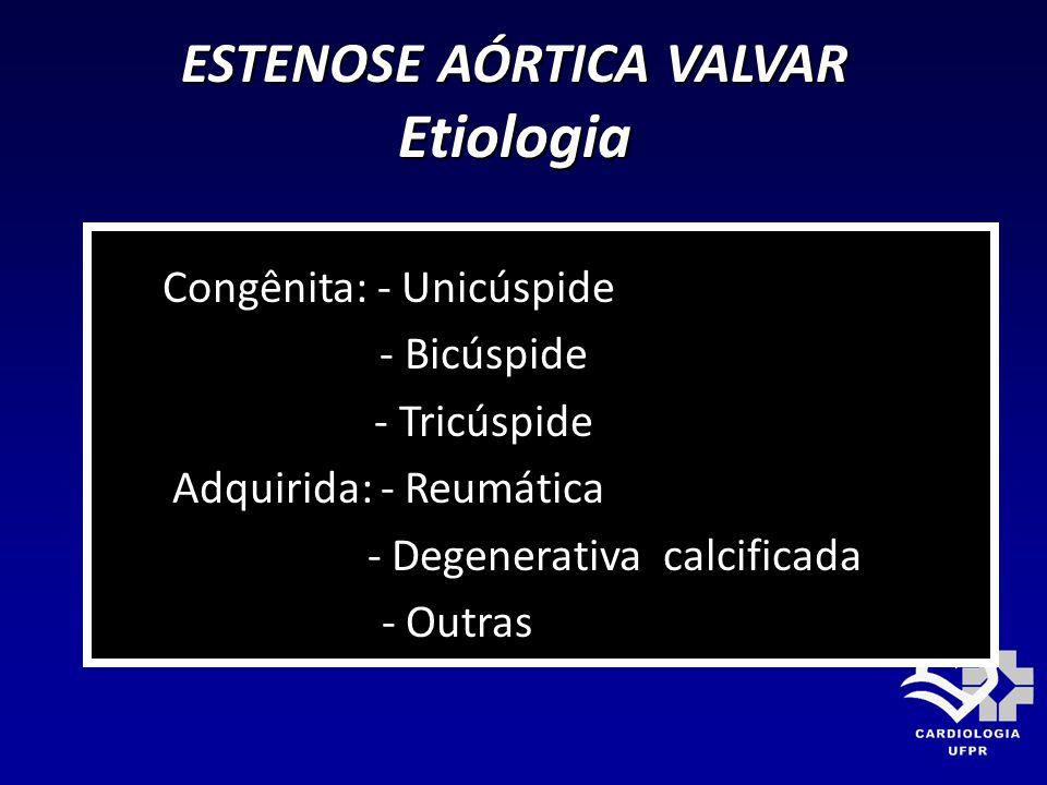 ESTENOSE AÓRTICA VALVAR Etiologia Congênita: - Unicúspide - Bicúspide - Tricúspide Adquirida: - Reumática - Degenerativa calcificada - Outras