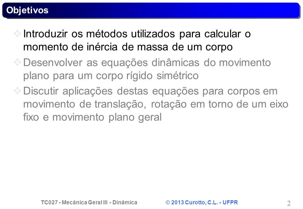 TC027 - Mecânica Geral III - Dinâmica © 2013 Curotto, C.L. - UFPR 2 Objetivos Introduzir os métodos utilizados para calcular o momento de inércia de m