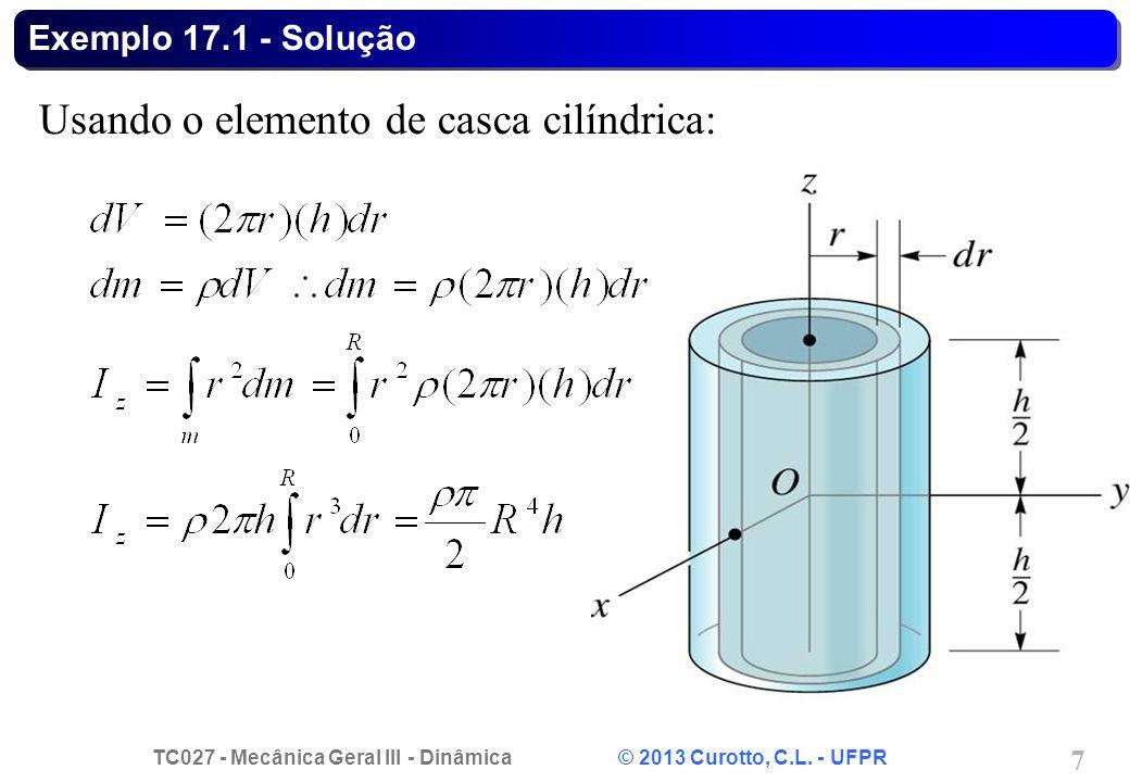 TC027 - Mecânica Geral III - Dinâmica © 2013 Curotto, C.L. - UFPR 7 Exemplo 17.1 - Solução Usando o elemento de casca cilíndrica: