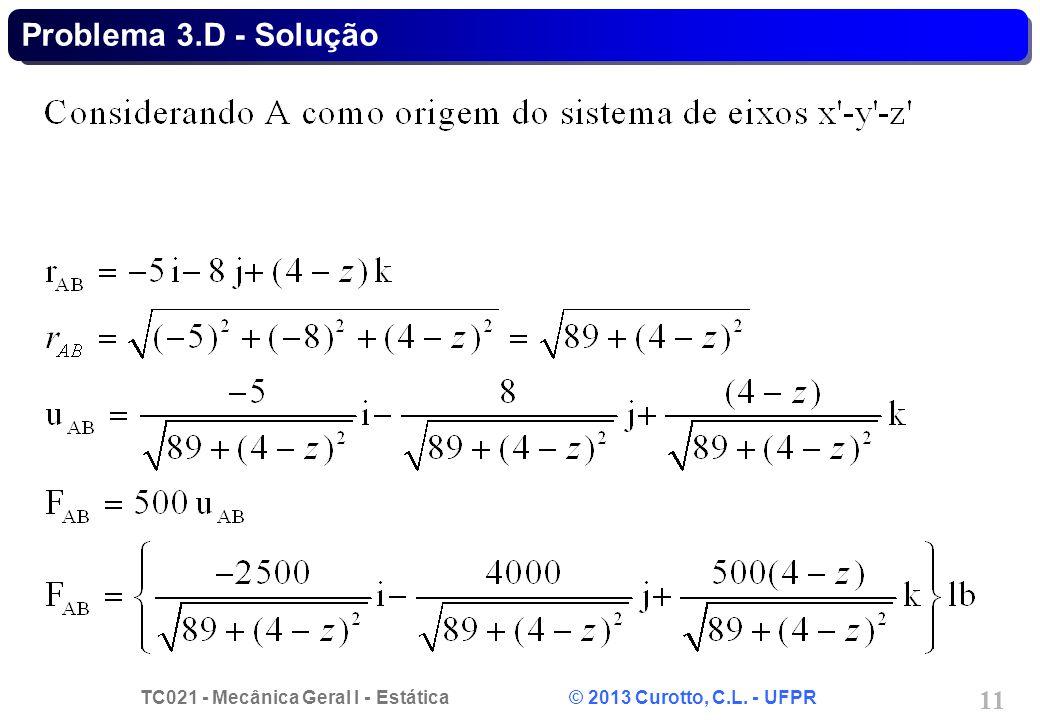 TC021 - Mecânica Geral I - Estática © 2013 Curotto, C.L. - UFPR 11 Problema 3.D - Solução