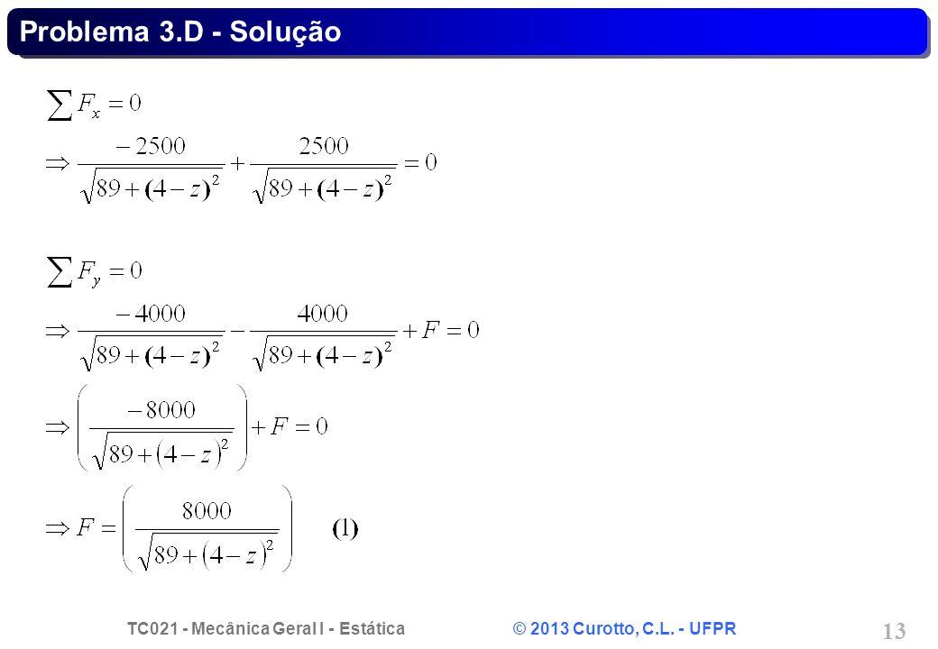 TC021 - Mecânica Geral I - Estática © 2013 Curotto, C.L. - UFPR 13 Problema 3.D - Solução