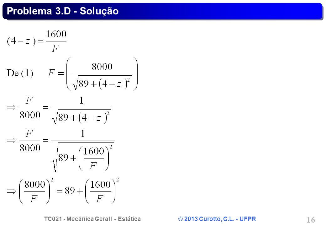 TC021 - Mecânica Geral I - Estática © 2013 Curotto, C.L. - UFPR 16 Problema 3.D - Solução