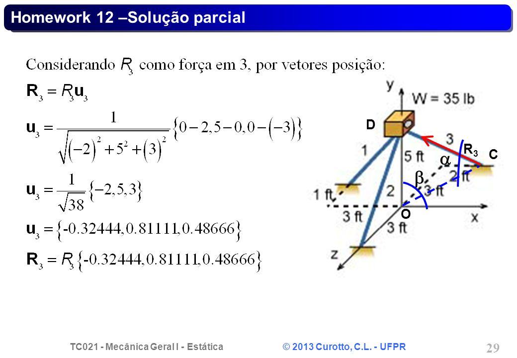 TC021 - Mecânica Geral I - Estática © 2013 Curotto, C.L. - UFPR 29 Homework 12 –Solução parcial R3R3 O C D