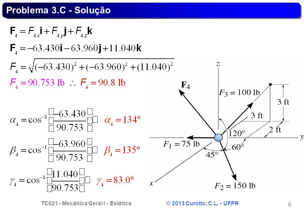 TC021 - Mecânica Geral I - Estática © 2013 Curotto, C.L. - UFPR 17 y = 8ft Problema 3.D - Solução