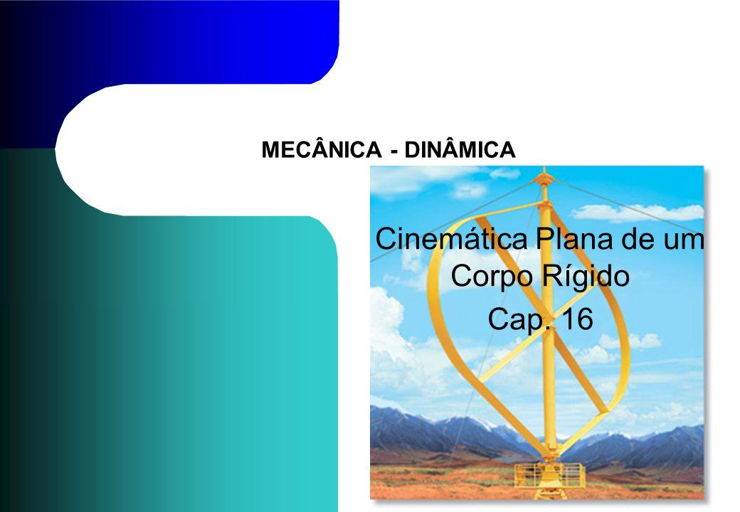 MECÂNICA - DINÂMICA Cinemática Plana de um Corpo Rígido Cap. 16