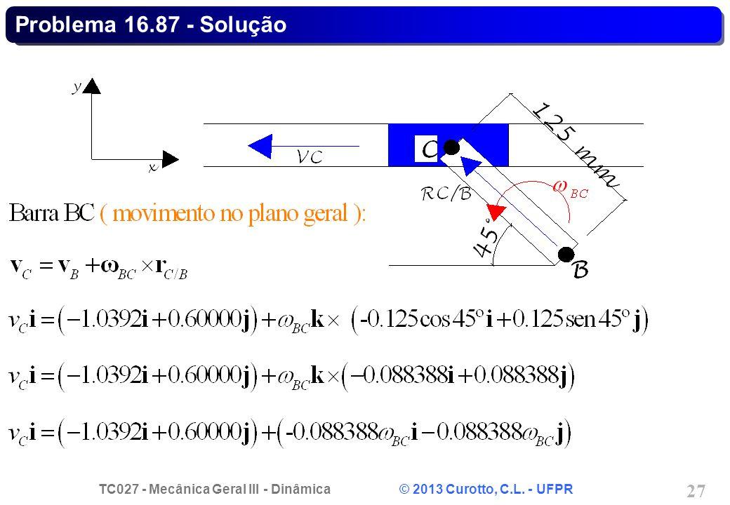 TC027 - Mecânica Geral III - Dinâmica © 2013 Curotto, C.L. - UFPR 27 Problema 16.87 - Solução