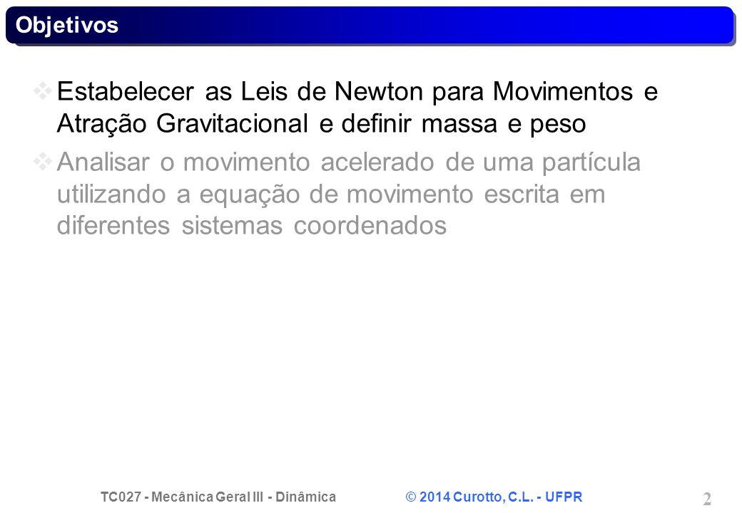 TC027 - Mecânica Geral III - Dinâmica © 2014 Curotto, C.L. - UFPR 2 Estabelecer as Leis de Newton para Movimentos e Atração Gravitacional e definir ma