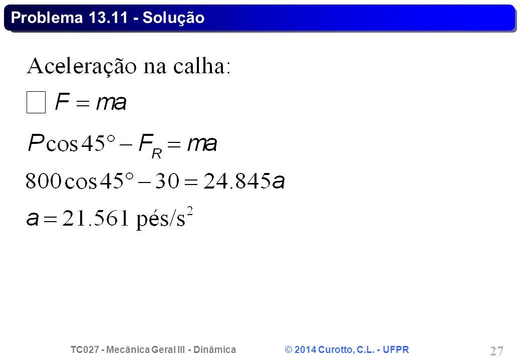 TC027 - Mecânica Geral III - Dinâmica © 2014 Curotto, C.L. - UFPR 27 Problema 13.11 - Solução