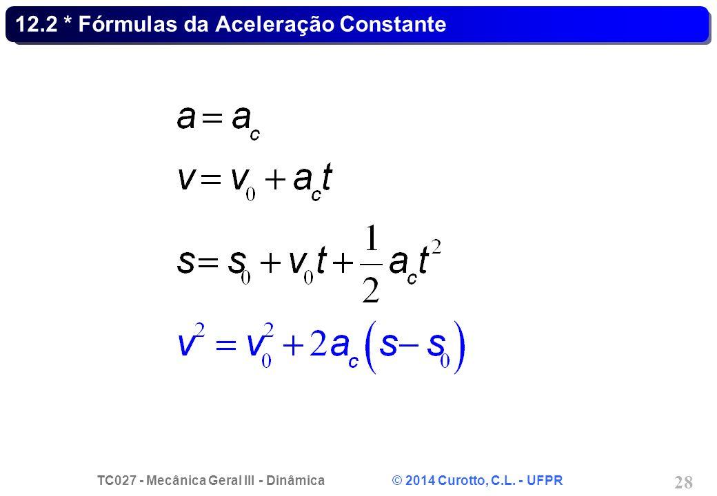 TC027 - Mecânica Geral III - Dinâmica © 2014 Curotto, C.L. - UFPR 28 12.2 * Fórmulas da Aceleração Constante