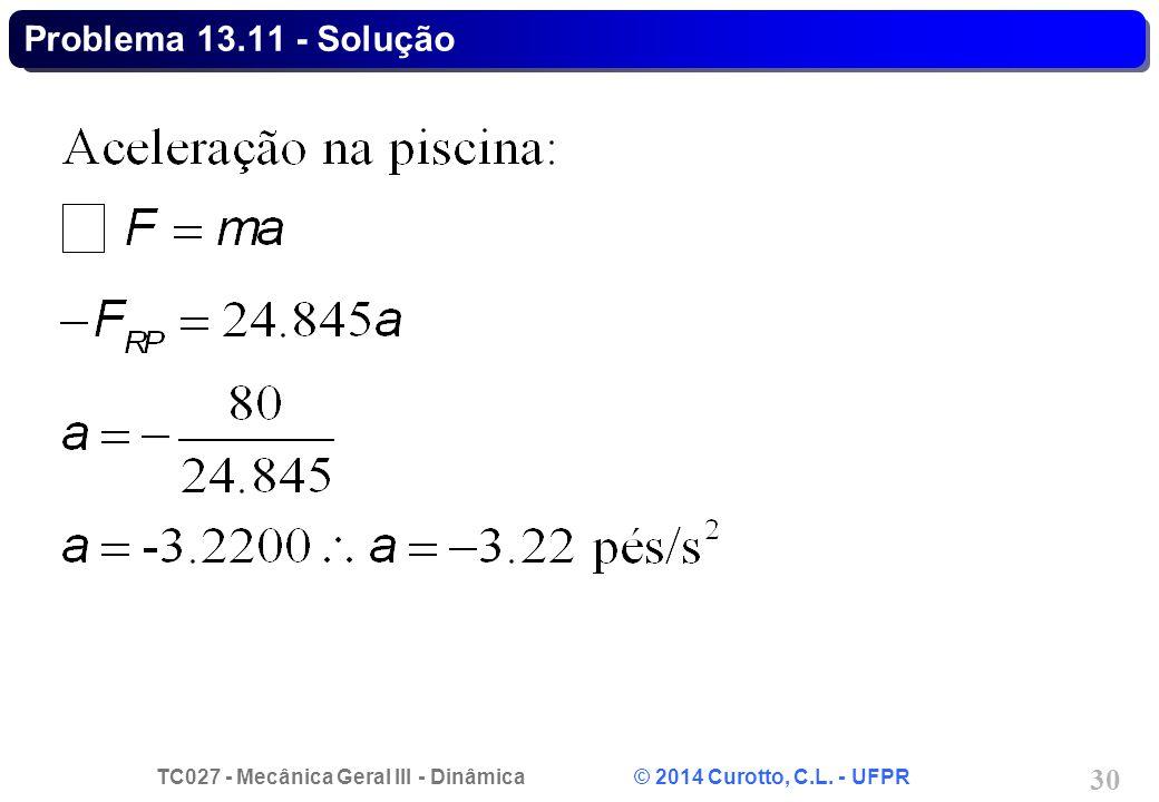 TC027 - Mecânica Geral III - Dinâmica © 2014 Curotto, C.L. - UFPR 30 Problema 13.11 - Solução