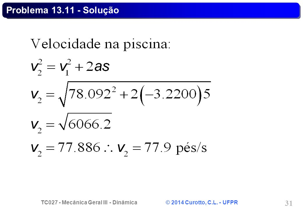 TC027 - Mecânica Geral III - Dinâmica © 2014 Curotto, C.L. - UFPR 31 Problema 13.11 - Solução