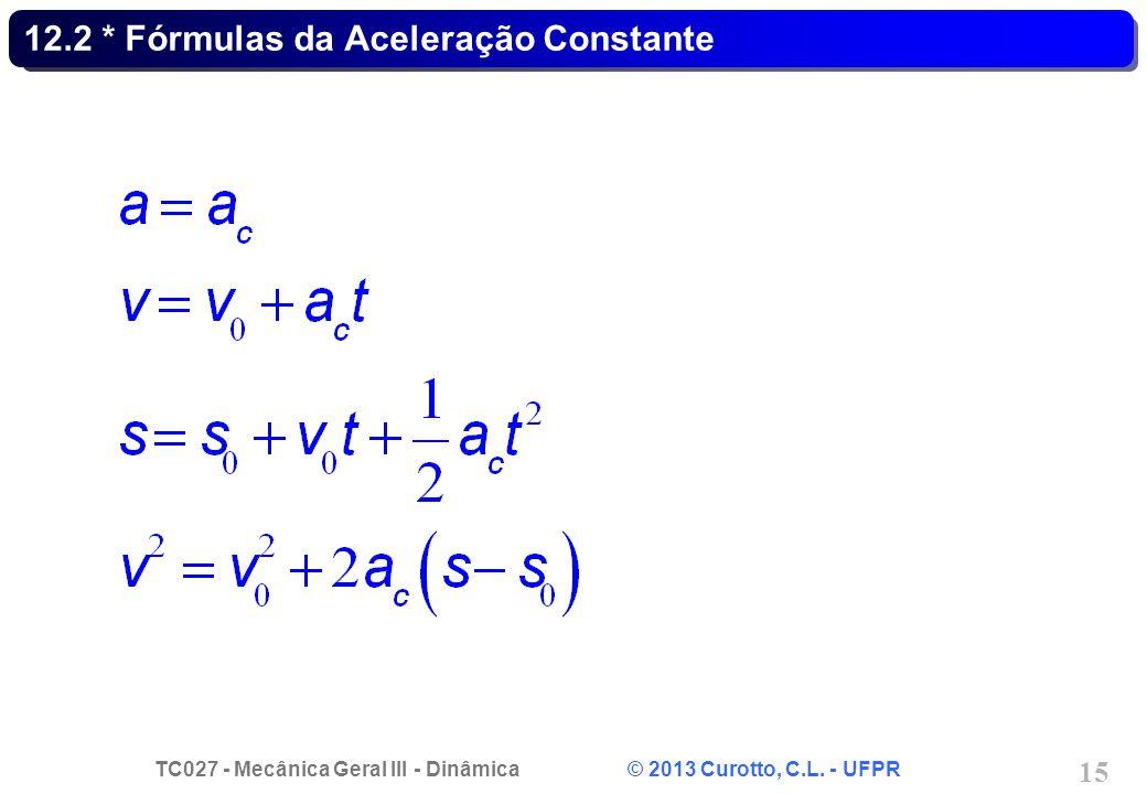 TC027 - Mecânica Geral III - Dinâmica © 2013 Curotto, C.L. - UFPR 15 12.2 * Fórmulas da Aceleração Constante