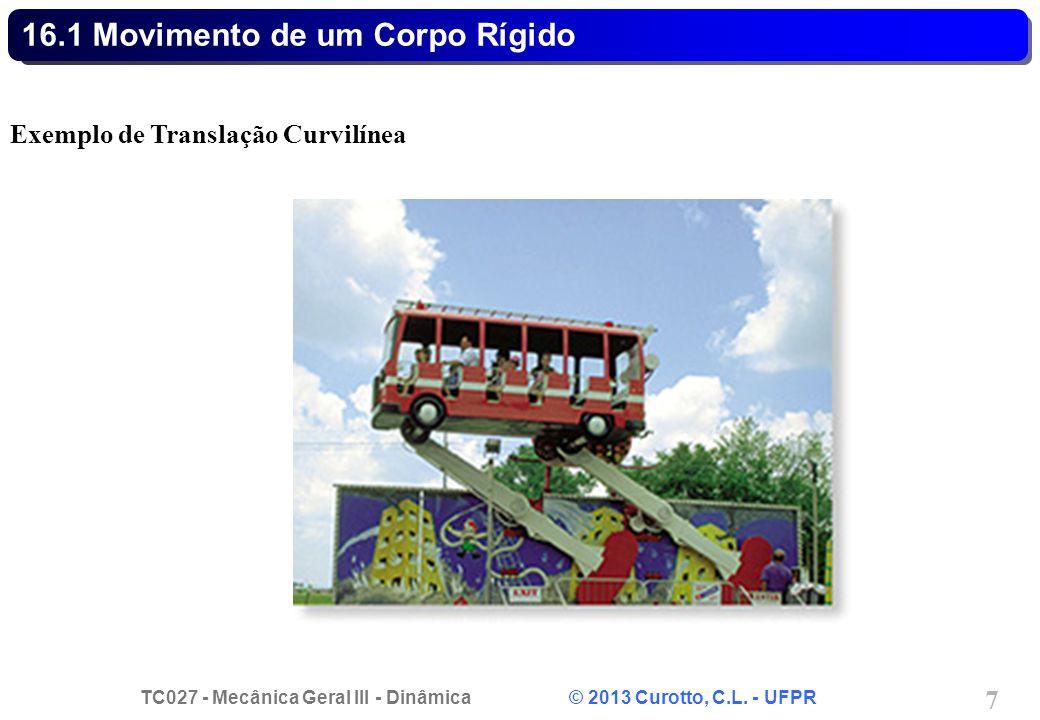 TC027 - Mecânica Geral III - Dinâmica © 2013 Curotto, C.L. - UFPR 7 16.1 Movimento de um Corpo Rígido Exemplo de Translação Curvilínea