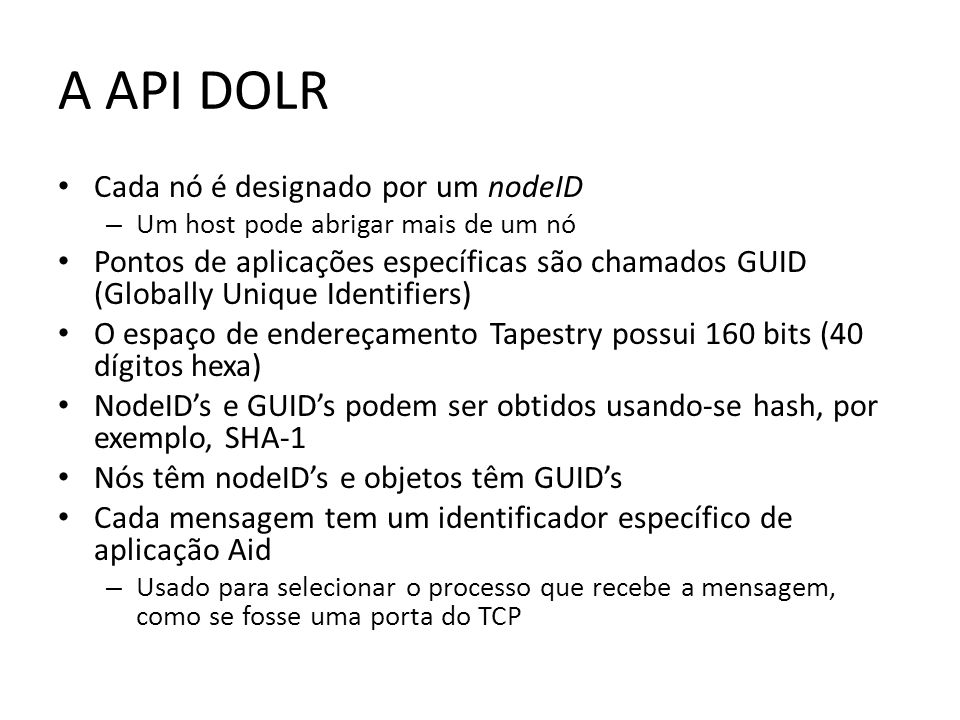 A API DOLR Cada nó é designado por um nodeID – Um host pode abrigar mais de um nó Pontos de aplicações específicas são chamados GUID (Globally Unique