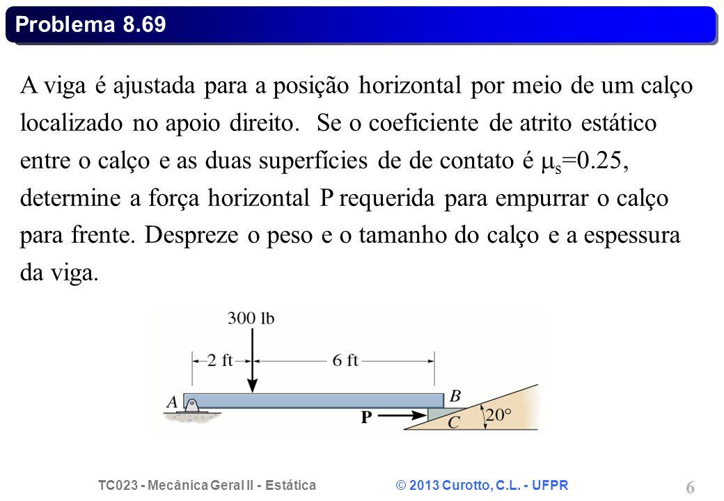 TC023 - Mecânica Geral II - Estática © 2013 Curotto, C.L. - UFPR 6 A viga é ajustada para a posição horizontal por meio de um calço localizado no apoi