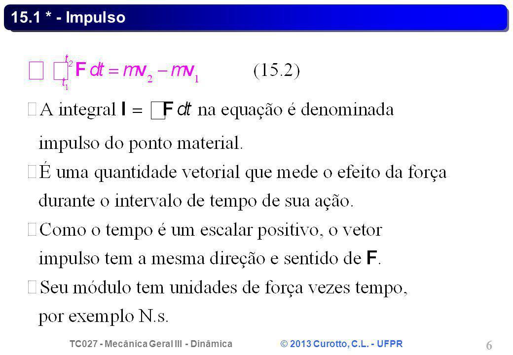 TC027 - Mecânica Geral III - Dinâmica © 2013 Curotto, C.L. - UFPR 6 15.1 * - Impulso
