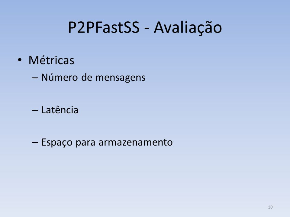 P2PFastSS - Avaliação Métricas – Número de mensagens – Latência – Espaço para armazenamento 10