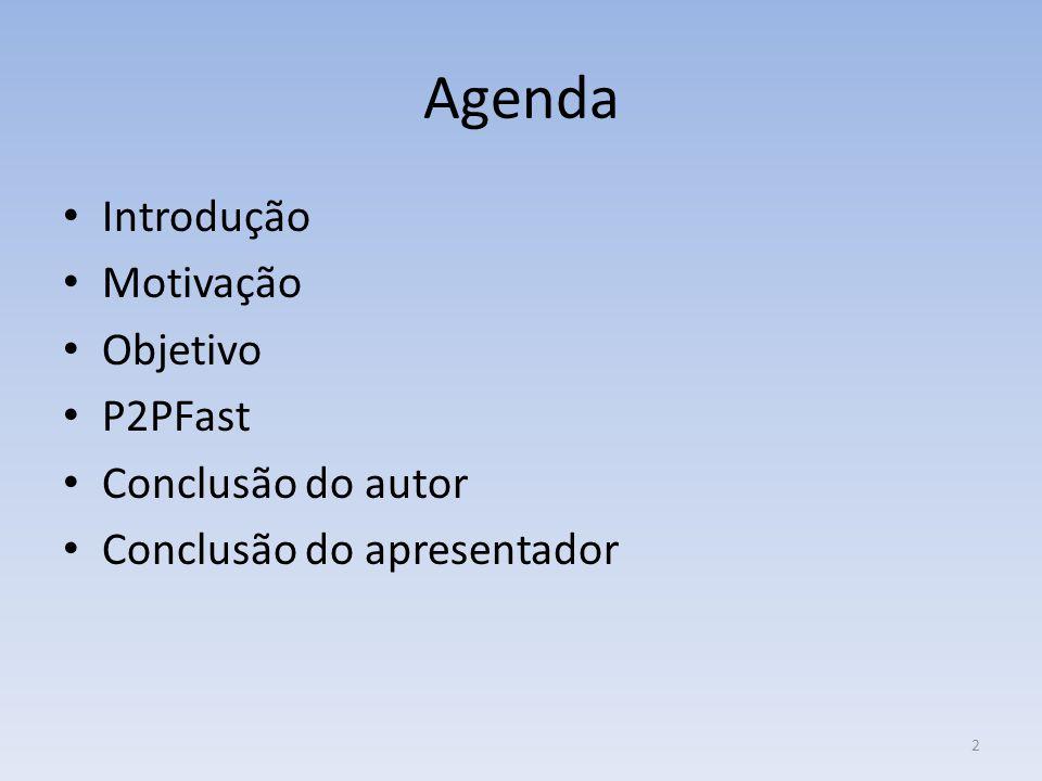 Agenda Introdução Motivação Objetivo P2PFast Conclusão do autor Conclusão do apresentador 2