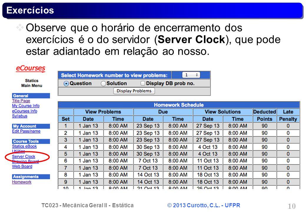 TC023 - Mecânica Geral II - Estática © 2013 Curotto, C.L. - UFPR 10 Exercícios Observe que o horário de encerramento dos exercícios é o do servidor (S