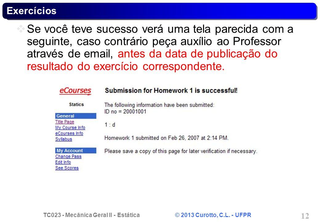 TC023 - Mecânica Geral II - Estática © 2013 Curotto, C.L. - UFPR 12 Exercícios Se você teve sucesso verá uma tela parecida com a seguinte, caso contrá
