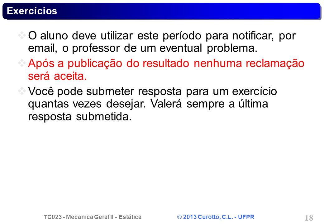 TC023 - Mecânica Geral II - Estática © 2013 Curotto, C.L. - UFPR 18 Exercícios O aluno deve utilizar este período para notificar, por email, o profess