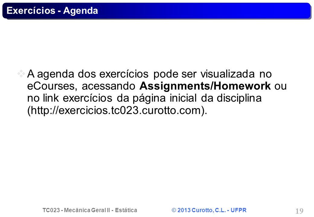 TC023 - Mecânica Geral II - Estática © 2013 Curotto, C.L. - UFPR 19 Exercícios - Agenda A agenda dos exercícios pode ser visualizada no eCourses, aces