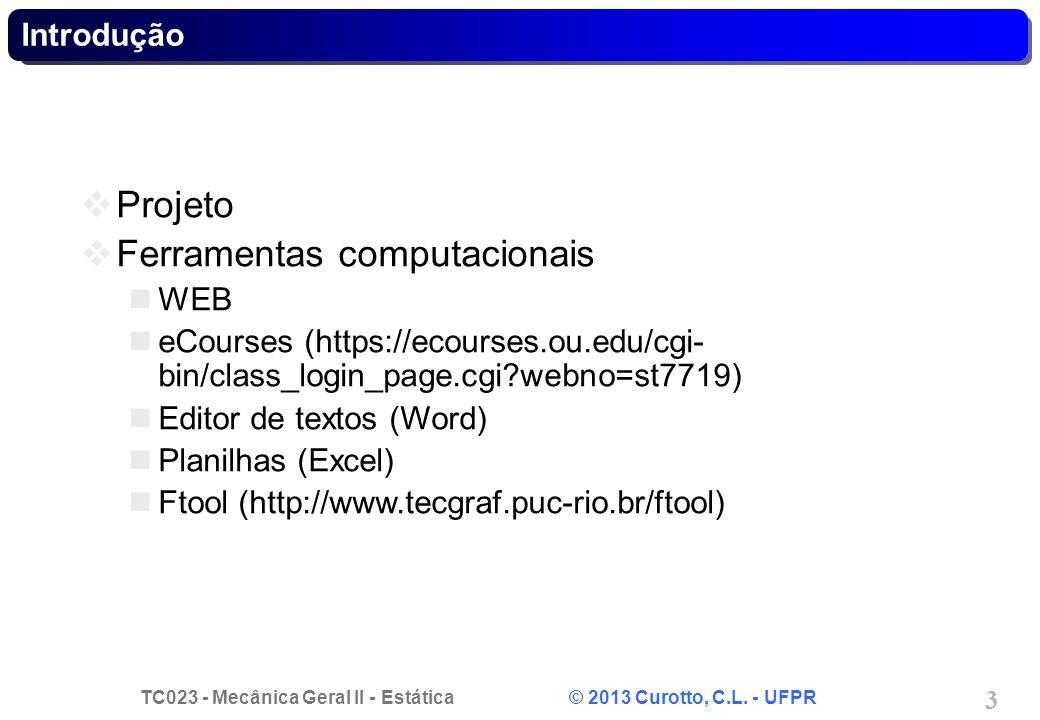 TC023 - Mecânica Geral II - Estática © 2013 Curotto, C.L. - UFPR 3 Introdução Projeto Ferramentas computacionais WEB eCourses (https://ecourses.ou.edu