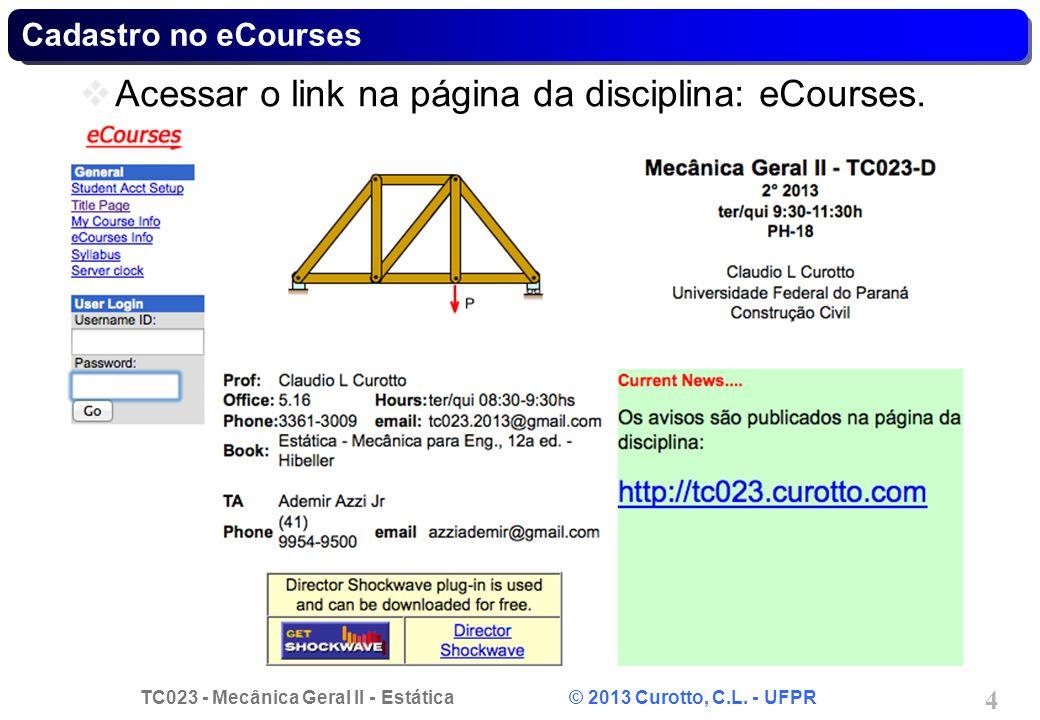 TC023 - Mecânica Geral II - Estática © 2013 Curotto, C.L. - UFPR 4 Cadastro no eCourses Acessar o link na página da disciplina: eCourses.