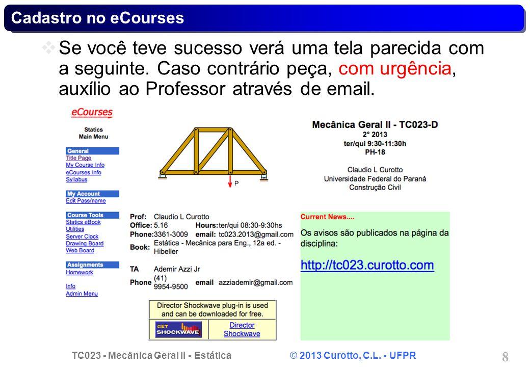 TC023 - Mecânica Geral II - Estática © 2013 Curotto, C.L. - UFPR 8 Cadastro no eCourses Se você teve sucesso verá uma tela parecida com a seguinte. Ca