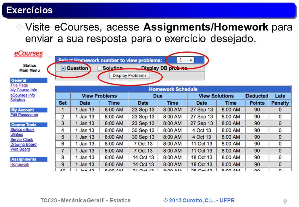 TC023 - Mecânica Geral II - Estática © 2013 Curotto, C.L. - UFPR 9 Exercícios Visite eCourses, acesse Assignments/Homework para enviar a sua resposta