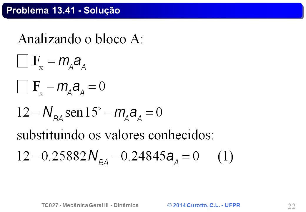TC027 - Mecânica Geral III - Dinâmica © 2014 Curotto, C.L. - UFPR 22 Problema 13.41 - Solução