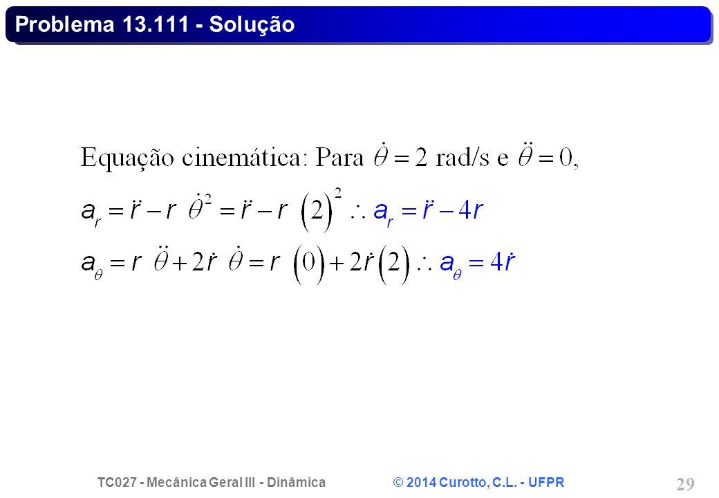 TC027 - Mecânica Geral III - Dinâmica © 2014 Curotto, C.L. - UFPR 29 Problema 13.111 - Solução