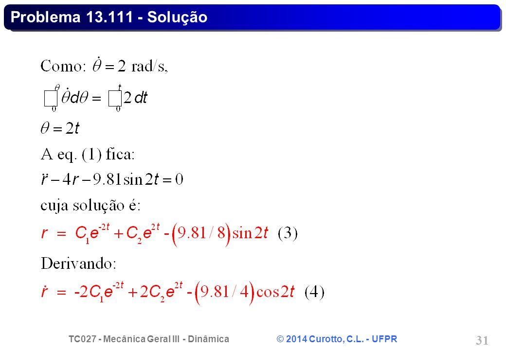 TC027 - Mecânica Geral III - Dinâmica © 2014 Curotto, C.L. - UFPR 31 Problema 13.111 - Solução