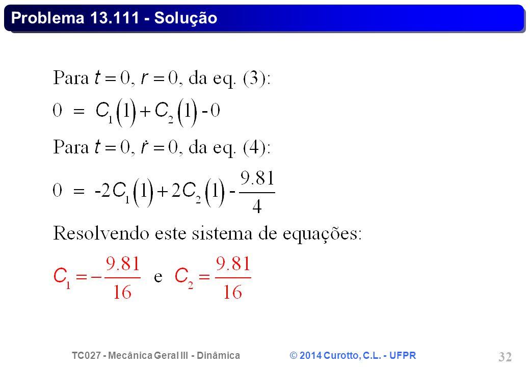 TC027 - Mecânica Geral III - Dinâmica © 2014 Curotto, C.L. - UFPR 32 Problema 13.111 - Solução