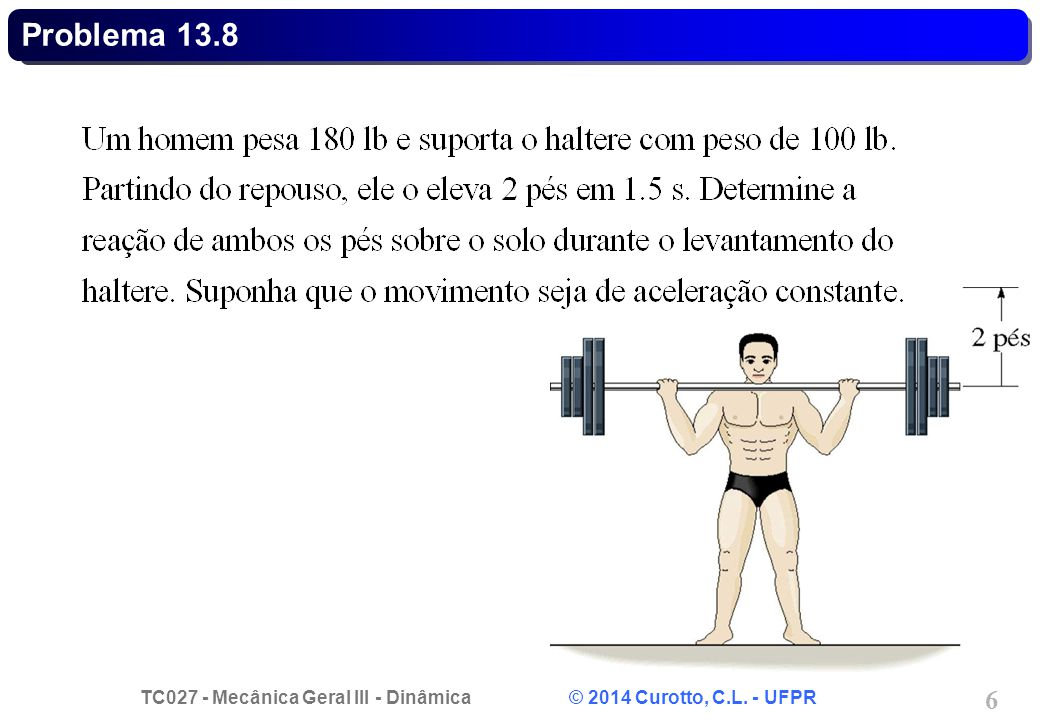 TC027 - Mecânica Geral III - Dinâmica © 2014 Curotto, C.L. - UFPR 6 Problema 13.8