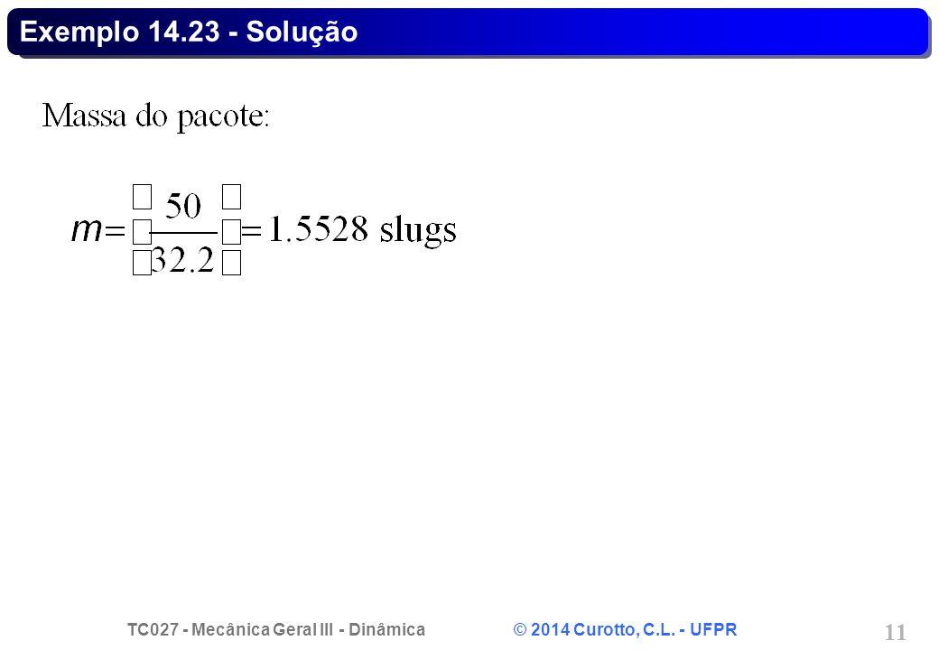 TC027 - Mecânica Geral III - Dinâmica © 2014 Curotto, C.L. - UFPR 11 Exemplo 14.23 - Solução